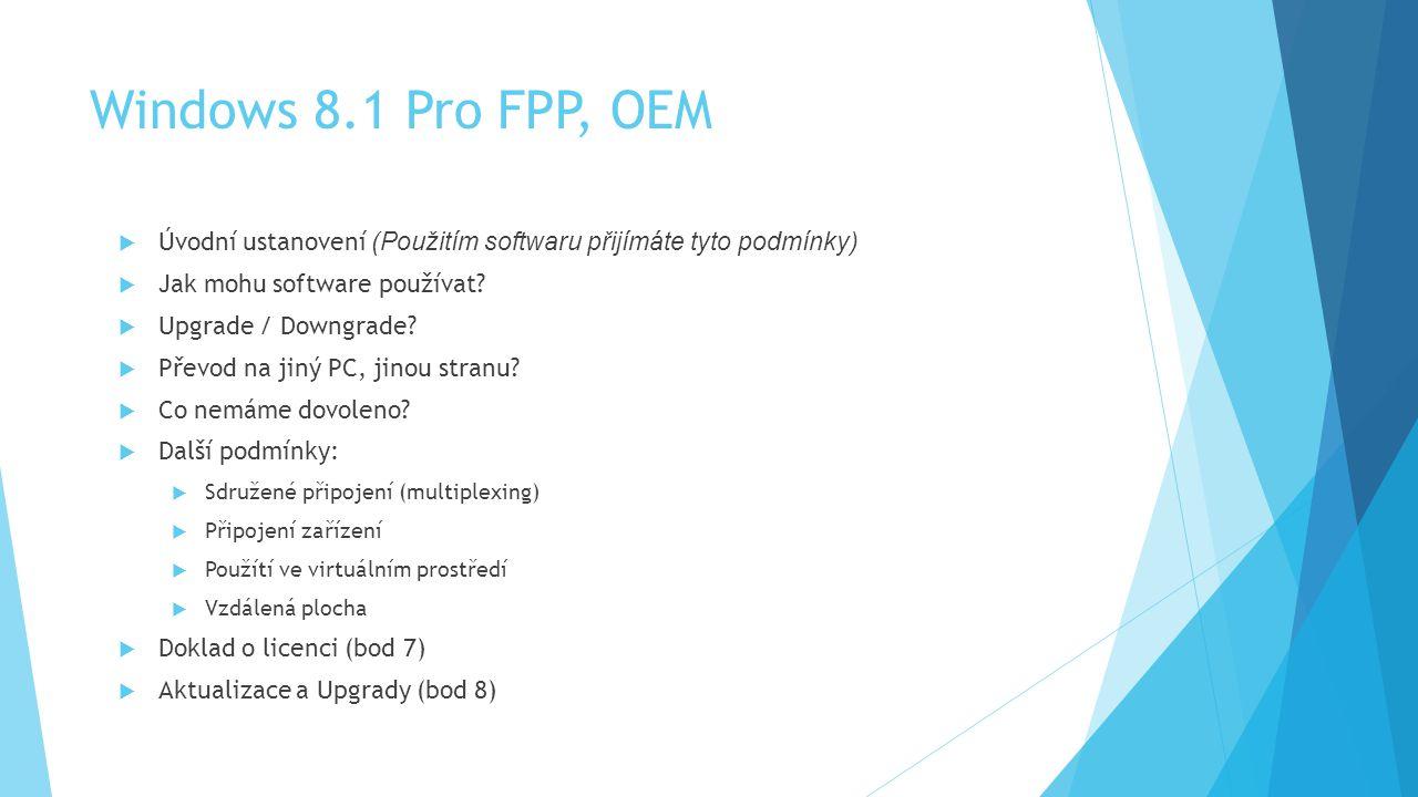 Windows 8.1 Pro FPP, OEM  Úvodní ustanovení (Použitím softwaru přijímáte tyto podmínky)  Jak mohu software používat?  Upgrade / Downgrade?  Převod