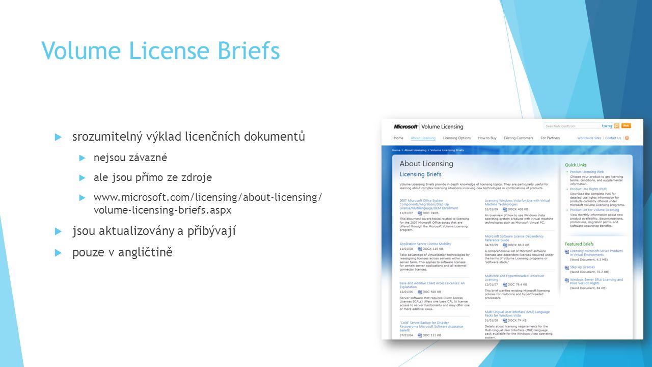 Volume License Briefs  srozumitelný výklad licenčních dokumentů  nejsou závazné  ale jsou přímo ze zdroje  www.microsoft.com/licensing/about-licen