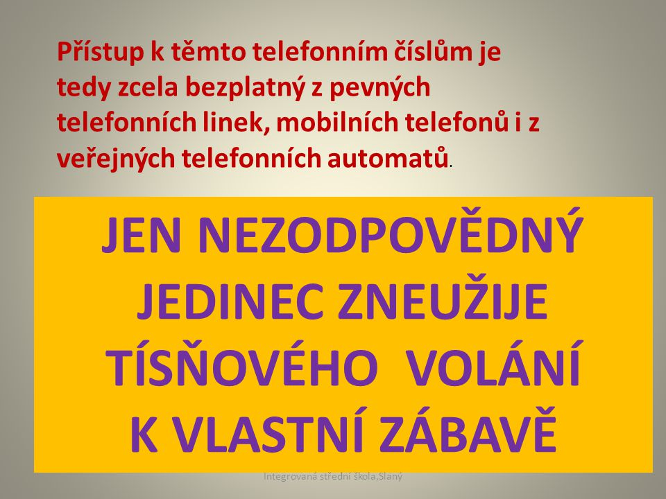 Přístup k těmto telefonním číslům je tedy zcela bezplatný z pevných telefonních linek, mobilních telefonů i z veřejných telefonních automatů. JEN NEZO