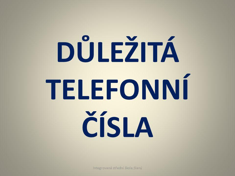 DŮLEŽITÁ TELEFONNÍ ČÍSLA se týkají především tísňového volání Integrovaná střední škola,Slaný