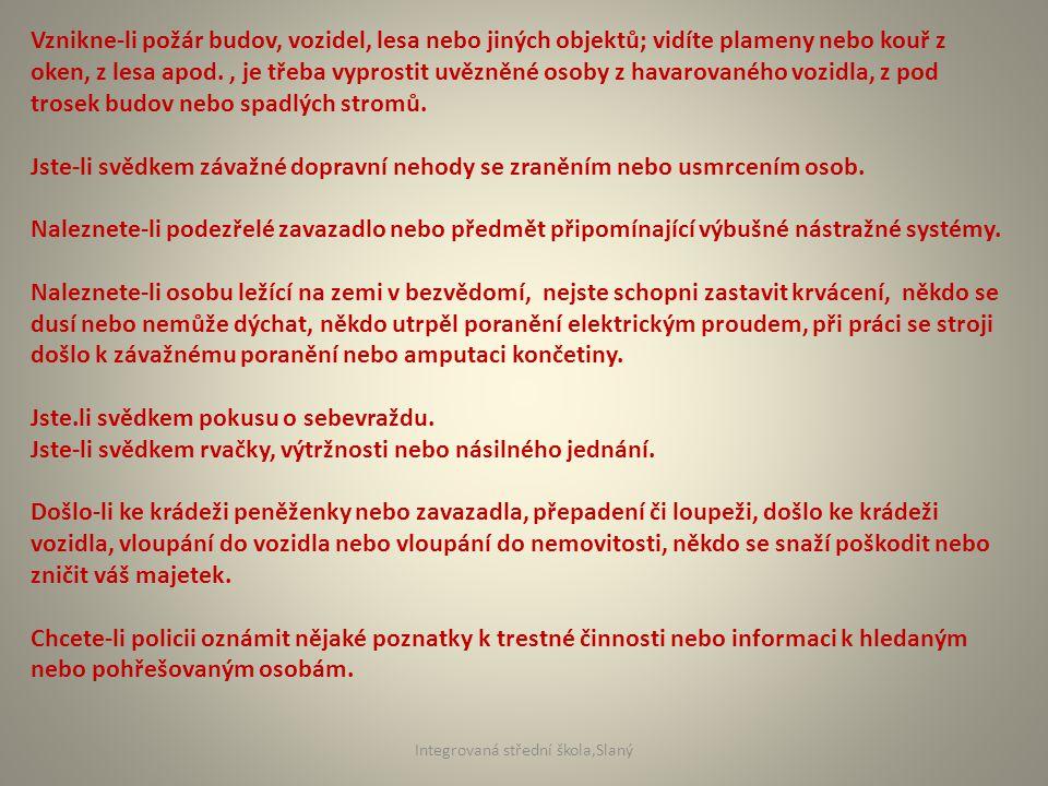 Zdroje informací : http://www.hzscr.cz/clanek/tisnova-volani-v-ceske- republice.aspx?q=Y2hudW09NQ%3d%3d http ://www.kr-stredocesky.cz/portal/instituce/krizove-rizeni/dulezita-telefonni-cisla/ obr.1 electronics.howstuffworks.com obr.2 paulaespana.com Integrovaná střední škola,Slaný