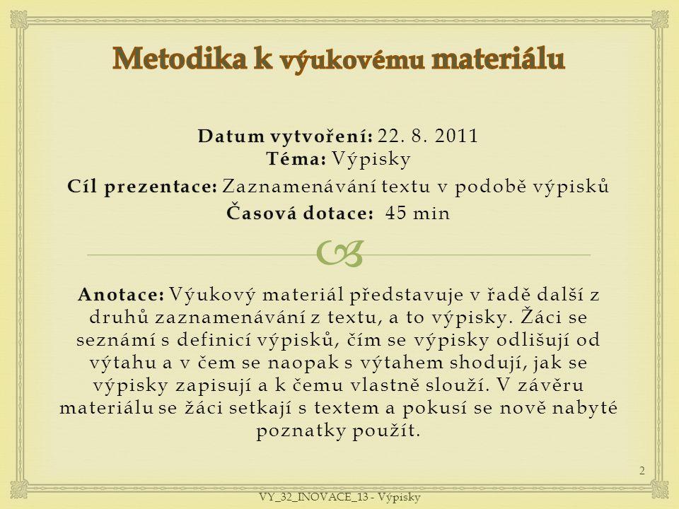  Datum vytvoření: Téma: Datum vytvoření: 22. 8. 2011 Téma: Výpisky Cíl prezentace: Cíl prezentace: Zaznamenávání textu v podobě výpisků Časová dotace