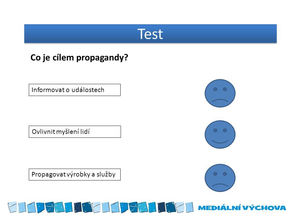 Test Informovat o událostech Ovlivnit myšlení lidí Propagovat výrobky a služby Co je cílem propagandy?