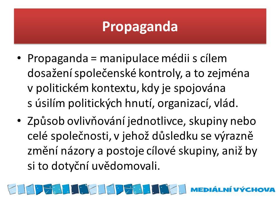 Propaganda Propaganda = manipulace médii s cílem dosažení společenské kontroly, a to zejména v politickém kontextu, kdy je spojována s úsilím politick