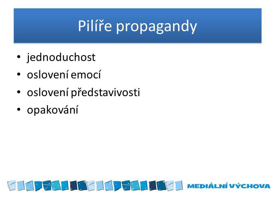 Pilíře propagandy jednoduchost oslovení emocí oslovení představivosti opakování