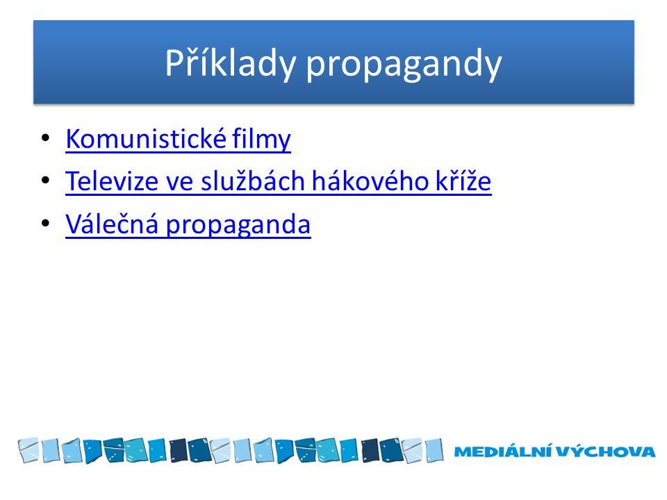 Příklady propagandy Komunistické filmy Televize ve službách hákového kříže Válečná propaganda