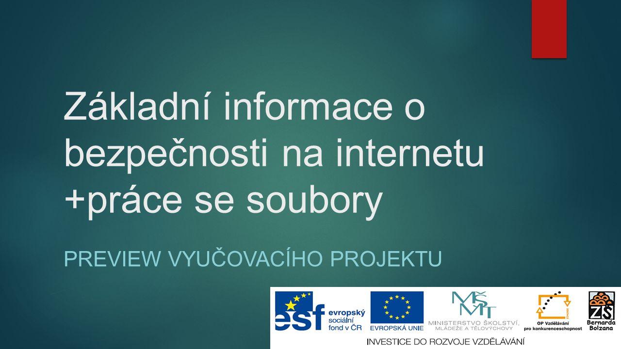 Základní informace o bezpečnosti na internetu +práce se soubory PREVIEW VYUČOVACÍHO PROJEKTU