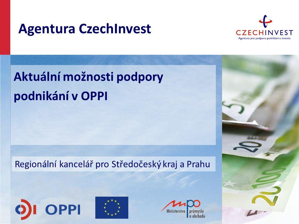 Aktuální možnosti podpory podnikání v OPPI Regionální kancelář pro Středočeský kraj a Prahu Agentura CzechInvest