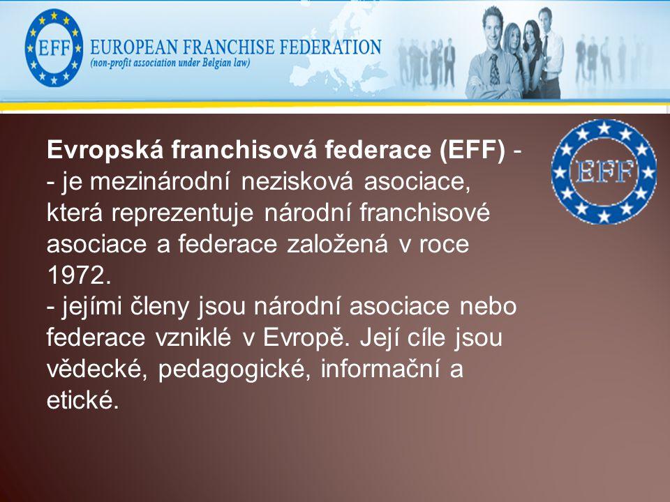 Evropská franchisová federace (EFF) - - je mezinárodní nezisková asociace, která reprezentuje národní franchisové asociace a federace založená v roce 1972.