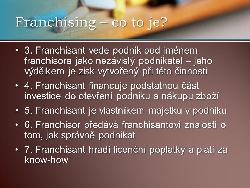 Počet franchíz v ČR o největší sítě – Brněnka a Fornetti o Brněnka má 225 provozoven o Fornetti 190 provozoven o do konce roku 2010 by mělo být celkem franšíz až 150