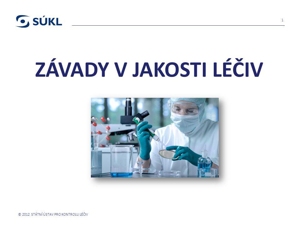 ZÁVADY V JAKOSTI LÉČIV © 2012 STÁTNÍ ÚSTAV PRO KONTROLU LÉČIV 1