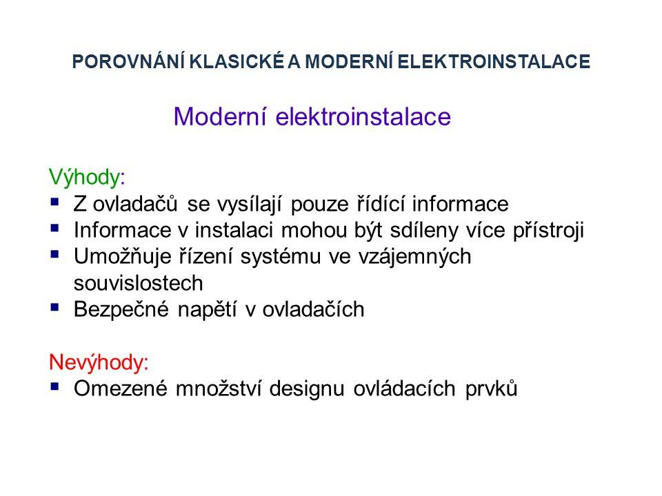POROVNÁNÍ KLASICKÉ A MODERNÍ ELEKTROINSTALACE Moderní elektroinstalace Výhody:  Z ovladačů se vysílají pouze řídící informace  Informace v instalaci
