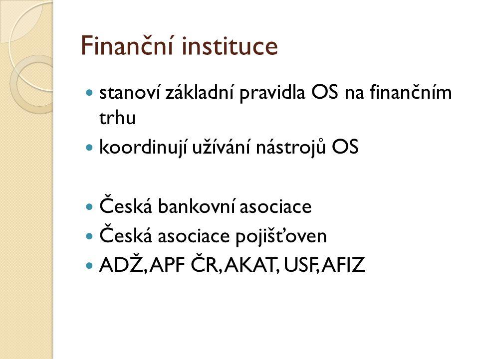Finanční instituce stanoví základní pravidla OS na finančním trhu koordinují užívání nástrojů OS Česká bankovní asociace Česká asociace pojišťoven ADŽ, APF ČR, AKAT, USF, AFIZ
