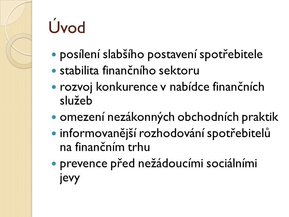 Úvod posílení slabšího postavení spotřebitele stabilita finančního sektoru rozvoj konkurence v nabídce finančních služeb omezení nezákonných obchodních praktik informovanější rozhodování spotřebitelů na finančním trhu prevence před nežádoucími sociálními jevy