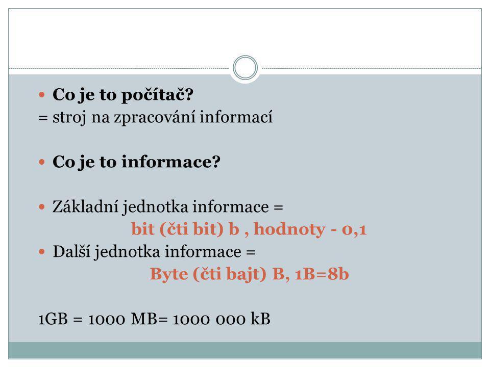 Co je to počítač.= stroj na zpracování informací Co je to informace.
