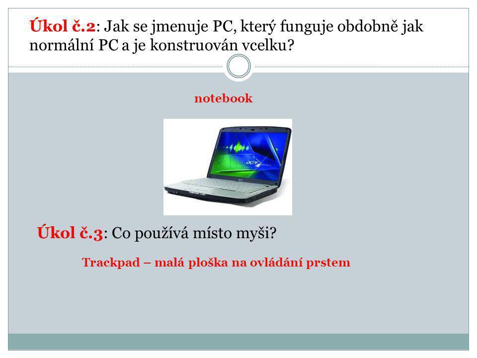 Úkol č.2: Jak se jmenuje PC, který funguje obdobně jak normální PC a je konstruován vcelku.