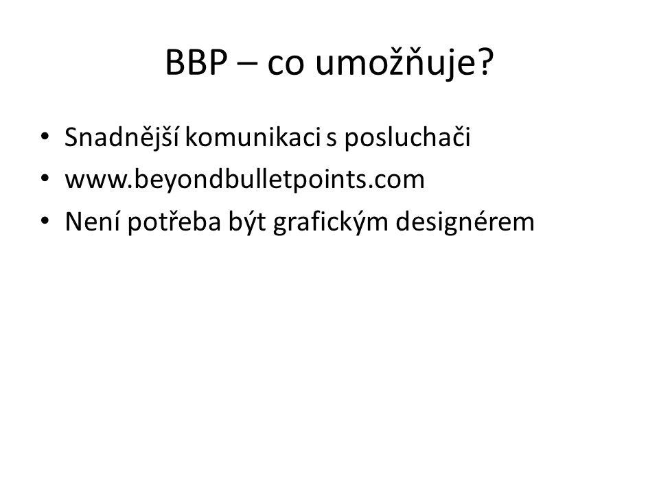 BBP – co umožňuje? Snadnější komunikaci s posluchači www.beyondbulletpoints.com Není potřeba být grafickým designérem