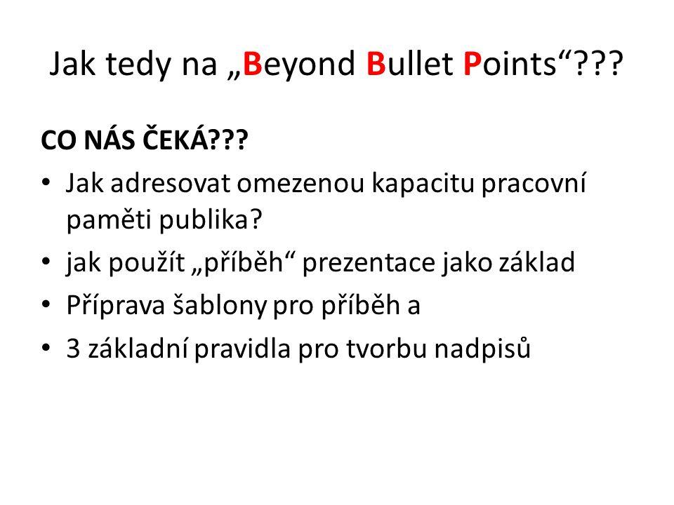 """Jak tedy na """"Beyond Bullet Points""""??? CO NÁS ČEKÁ??? Jak adresovat omezenou kapacitu pracovní paměti publika? jak použít """"příběh"""" prezentace jako zákl"""