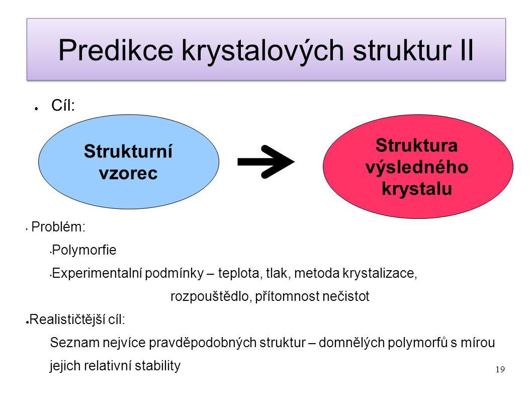 19 Predikce krystalových struktur II ● Cíl: Strukturní vzorec Struktura výsledného krystalu Problém: Polymorfie Experimentalní podmínky – teplota, tla