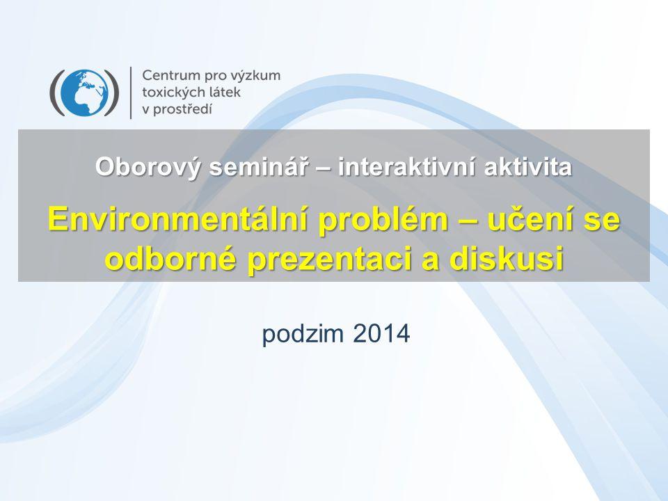 Oborový seminář – interaktivní aktivita podzim 2014 Environmentální problém – učení se odborné prezentaci a diskusi