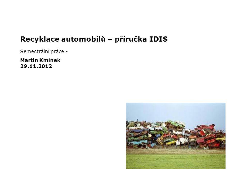 Recyklace automobilů – příručka IDIS Semestrální práce - 29.11.2012 Martin Kmínek