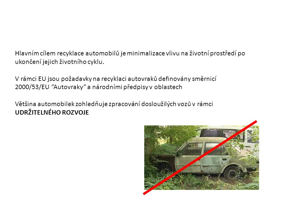 Hlavním cílem recyklace automobilů je minimalizace vlivu na životní prostředí po ukončení jejich životního cyklu. V rámci EU jsou požadavky na recykla