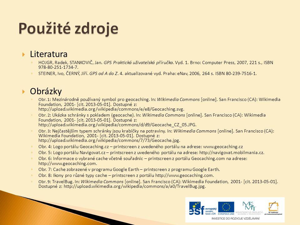  Literatura ◦ HOJGR, Radek, STANKOVIČ, Jan. GPS Praktická uživatelská příručka. Vyd. 1. Brno: Computer Press, 2007, 221 s., ISBN 978-80-251-1734-7. ◦