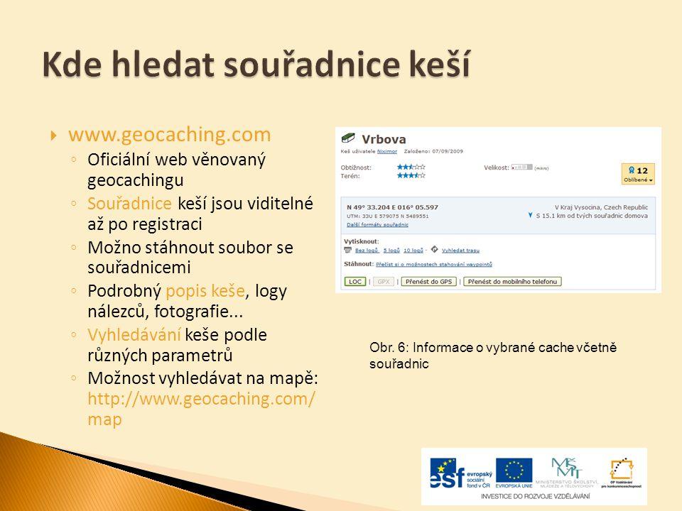  www.geocaching.com ◦ Oficiální web věnovaný geocachingu ◦ Souřadnice keší jsou viditelné až po registraci ◦ Možno stáhnout soubor se souřadnicemi ◦