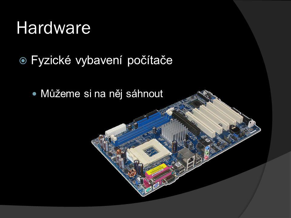 Hardware  Fyzické vybavení počítače Můžeme si na něj sáhnout