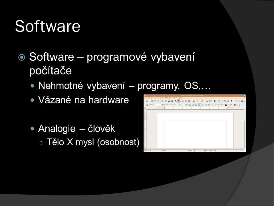Software  Software – programové vybavení počítače Nehmotné vybavení – programy, OS,… Vázané na hardware Analogie – člověk ○ Tělo X mysl (osobnost)