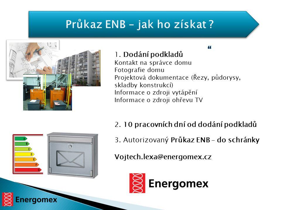 Průkaz ENB – jak ho získat ? 1. Dodání podkladů Kontakt na správce domu Fotografie domu Projektová dokumentace (Řezy, půdorysy, skladby konstrukcí) In