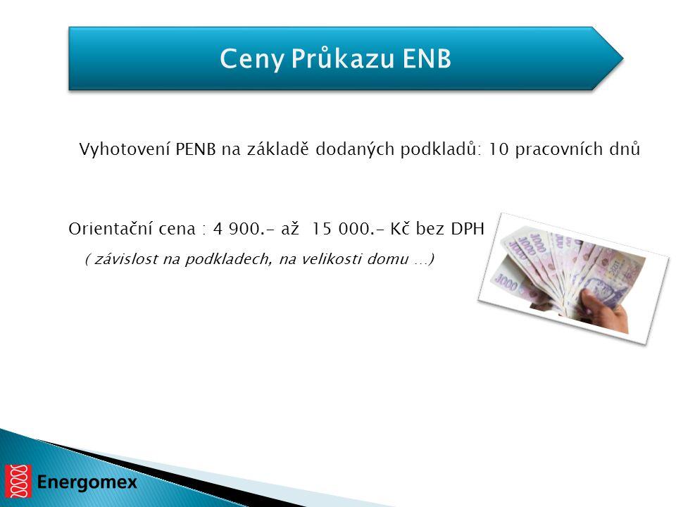 Ceny Průkazu ENB Vyhotovení PENB na základě dodaných podkladů: 10 pracovních dnů Orientační cena : 4 900.- až 15 000.- Kč bez DPH ( závislost na podkl