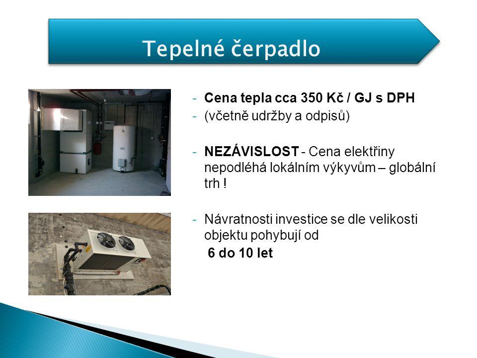 Tepelné čerpadlo -Cena tepla cca 350 Kč / GJ s DPH -(včetně udržby a odpisů) -NEZÁVISLOST - Cena elektřiny nepodléhá lokálním výkyvům – globální trh !