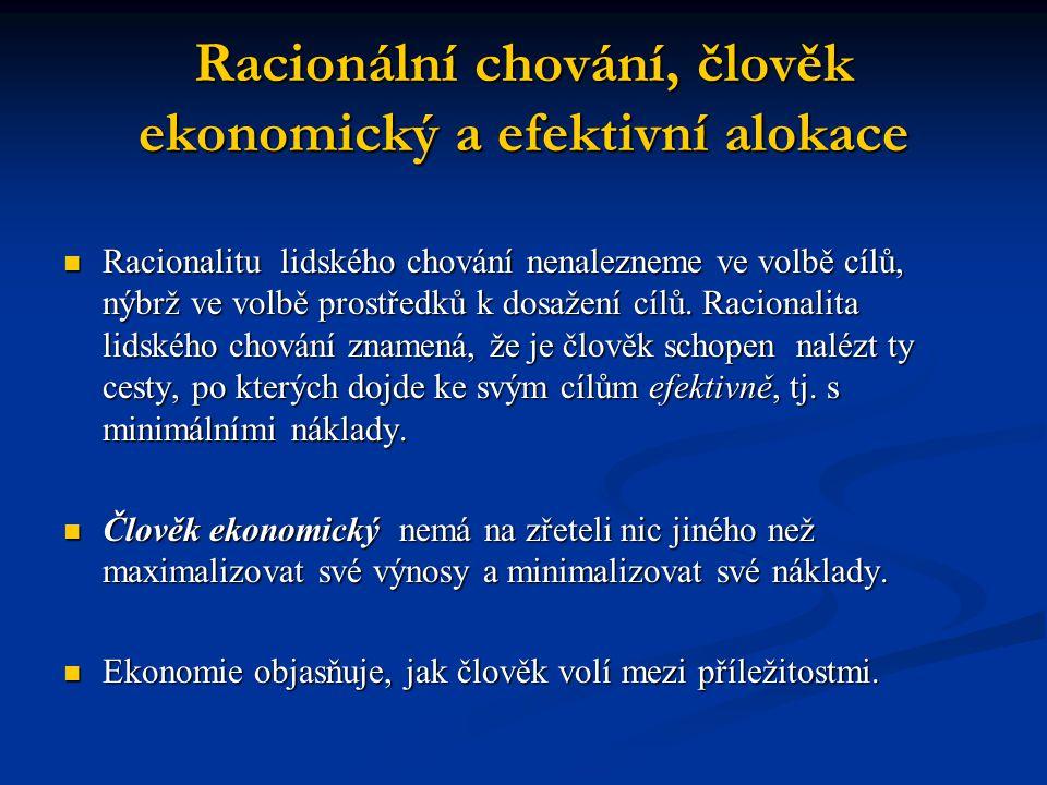 Racionální chování, člověk ekonomický a efektivní alokace Racionalitu lidského chování nenalezneme ve volbě cílů, nýbrž ve volbě prostředků k dosažení