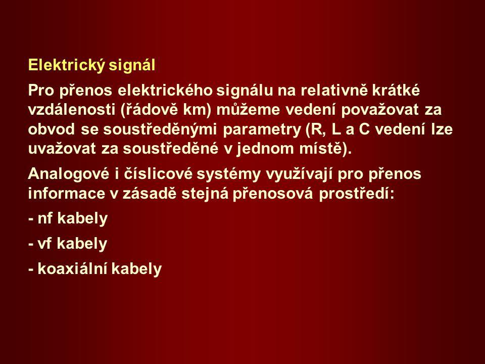 Elektrický signál Pro přenos elektrického signálu na relativně krátké vzdálenosti (řádově km) můžeme vedení považovat za obvod se soustředěnými parametry (R, L a C vedení lze uvažovat za soustředěné v jednom místě).