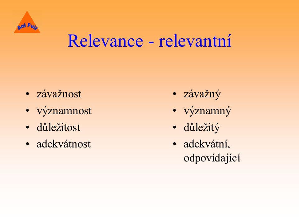 Relevance - relevantní závažnost významnost důležitost adekvátnost závažný významný důležitý adekvátní, odpovídající