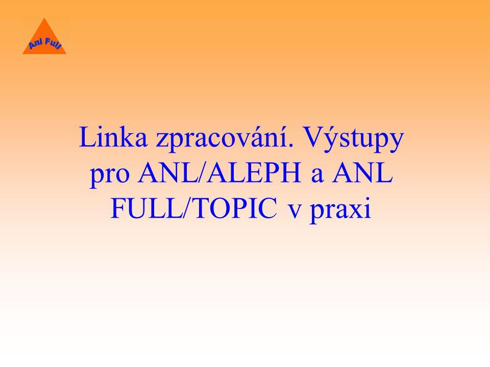 Linka zpracování. Výstupy pro ANL/ALEPH a ANL FULL/TOPIC v praxi