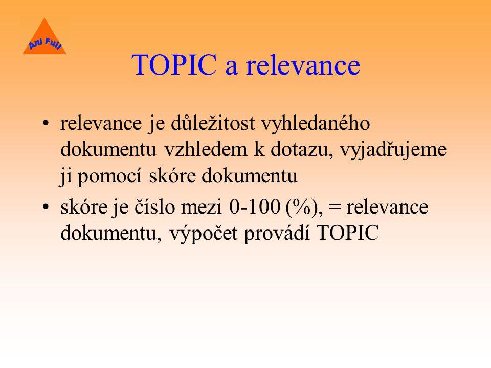 TOPIC a relevance relevance je důležitost vyhledaného dokumentu vzhledem k dotazu, vyjadřujeme ji pomocí skóre dokumentu skóre je číslo mezi 0-100 (%), = relevance dokumentu, výpočet provádí TOPIC