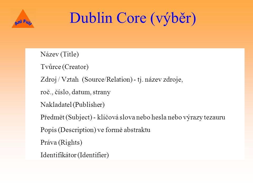 Dublin Core (výběr) Název (Title) Tvůrce (Creator) Zdroj / Vztah (Source/Relation) - tj.