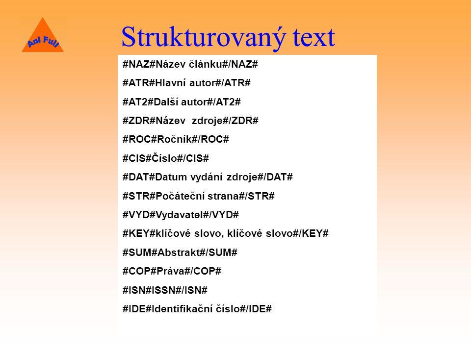 Strukturovaný text #NAZ#Název článku#/NAZ# #ATR#Hlavní autor#/ATR# #AT2#Další autor#/AT2# #ZDR#Název zdroje#/ZDR# #ROC#Ročník#/ROC# #CIS#Číslo#/CIS# #DAT#Datum vydání zdroje#/DAT# #STR#Počáteční strana#/STR# #VYD#Vydavatel#/VYD# #KEY#klíčové slovo, klíčové slovo#/KEY# #SUM#Abstrakt#/SUM# #COP#Práva#/COP# #ISN#ISSN#/ISN# #IDE#Identifikační číslo#/IDE#