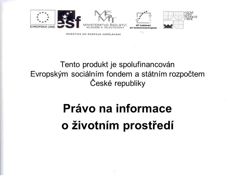 Tento produkt je spolufinancován Evropským sociálním fondem a státním rozpočtem České republiky Právo na informace o životním prostředí