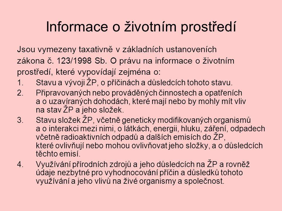 Informace o životním prostředí Jsou vymezeny taxativně v základních ustanoveních zákona č. 123/1998 Sb. O právu na informace o životním prostředí, kte
