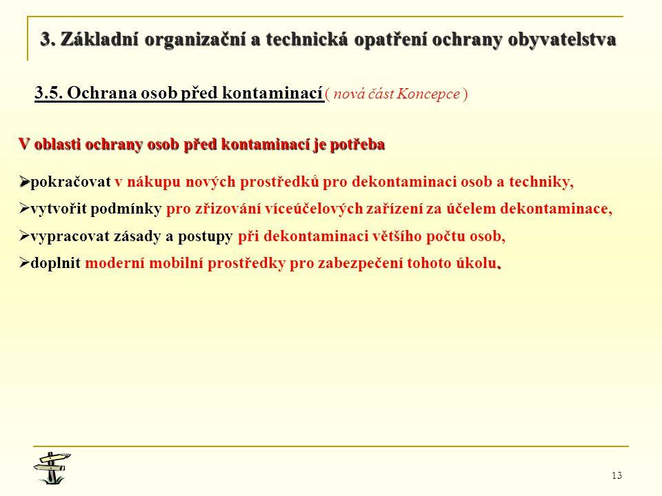 13 V oblasti ochrany osob před kontaminací je potřeba   pokračovat v nákupu nových prostředků pro dekontaminaci osob a techniky,   vytvořit podmín