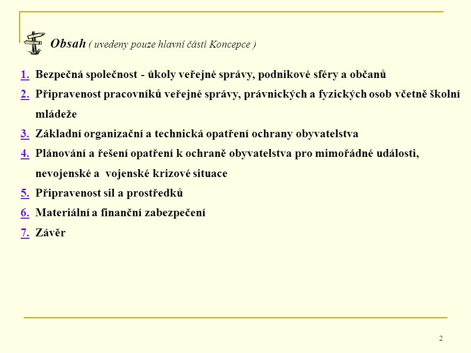 2 Obsah ( uvedeny pouze hlavní části Koncepce ) 1.1. Bezpečná společnost - úkoly veřejné správy, podnikové sféry a občanů 2.2. Připravenost pracovníků