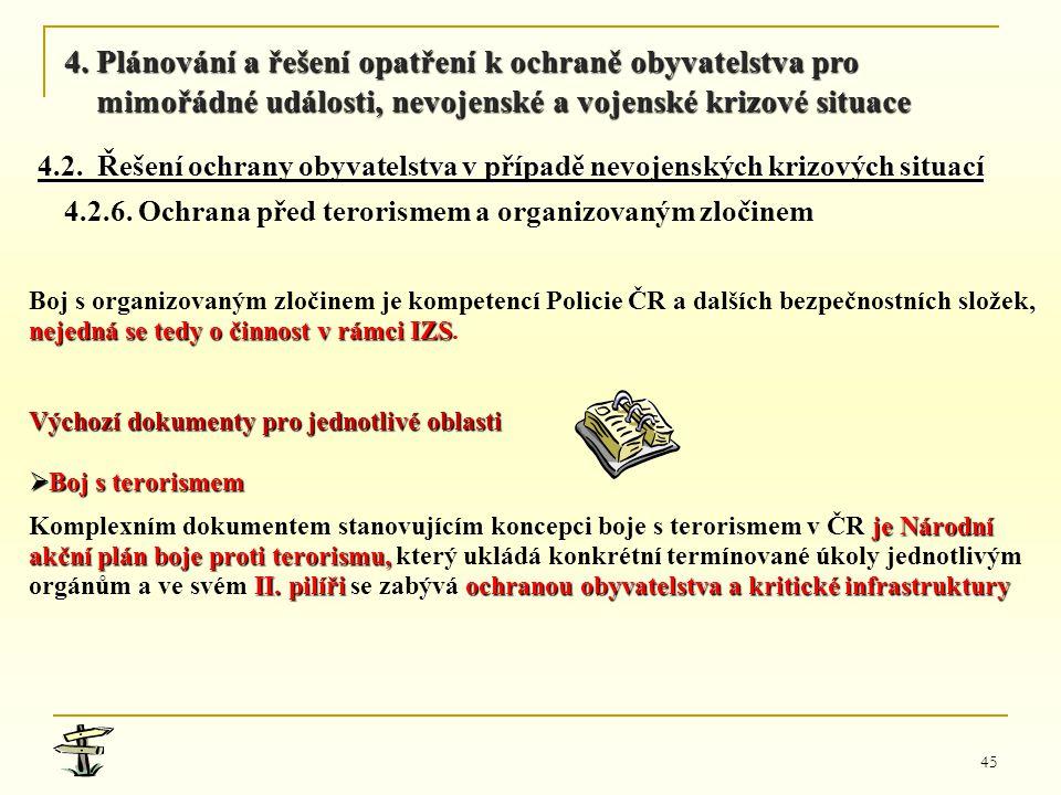45, Boj s organizovaným zločinem je kompetencí Policie ČR a dalších bezpečnostních složek, nejedná se tedy o činnost v rámci IZS nejedná se tedy o čin