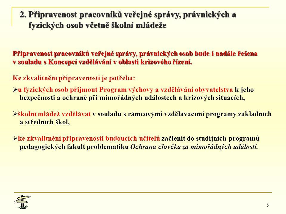 5 Připravenost pracovníků veřejné správy, právnických osob bude i nadále řešena v souladu s Koncepcí vzdělávání v oblasti krizového řízení. Ke zkvalit