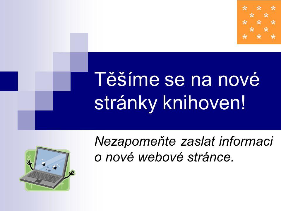 Těšíme se na nové stránky knihoven! Nezapomeňte zaslat informaci o nové webové stránce.