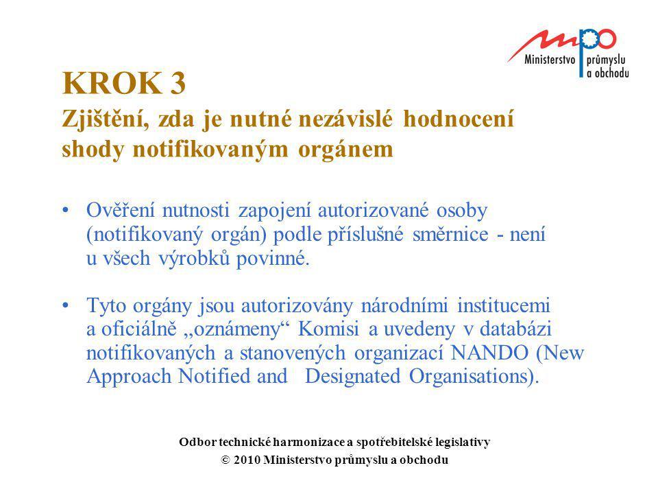 KROK 3 Zjištění, zda je nutné nezávislé hodnocení shody notifikovaným orgánem Ověření nutnosti zapojení autorizované osoby (notifikovaný orgán) podle
