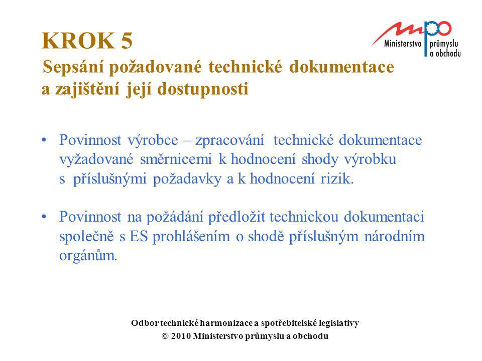 KROK 5 Sepsání požadované technické dokumentace a zajištění její dostupnosti Povinnost výrobce – zpracování technické dokumentace vyžadované směrnicem