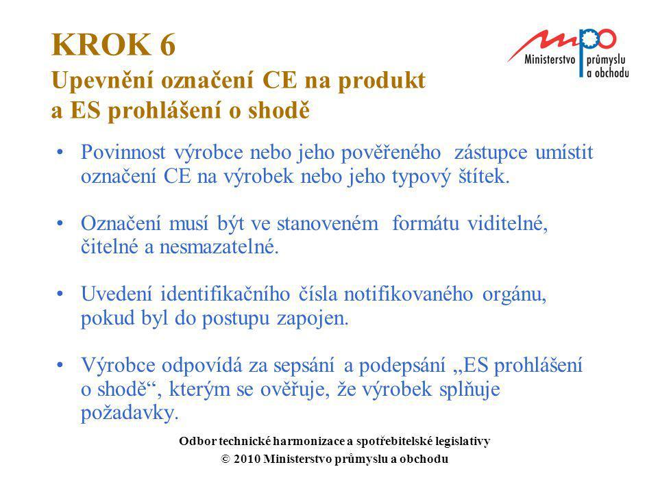KROK 6 Upevnění označení CE na produkt a ES prohlášení o shodě Povinnost výrobce nebo jeho pověřeného zástupce umístit označení CE na výrobek nebo jeh